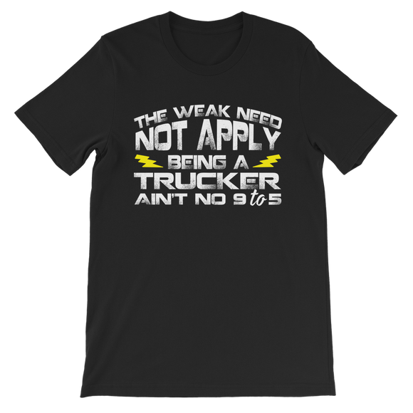 The Weak Need Not Apply Being a Trucker Aint No 9 to 5 Premium Kids T-Shirt