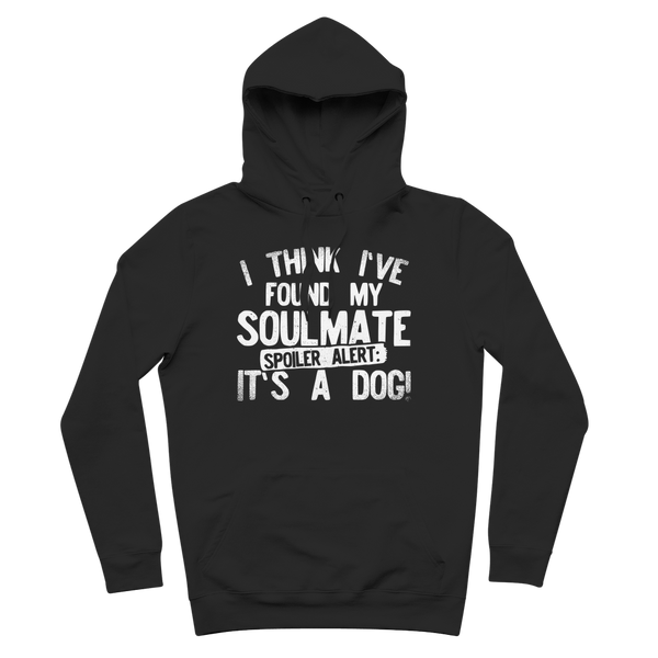 I Think Ive Found My Soulmate Spoiler Alert its a Dog Premium Adult Hoodie