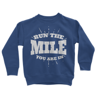 Run The Mile You Are In Classic Kids Sweatshirt