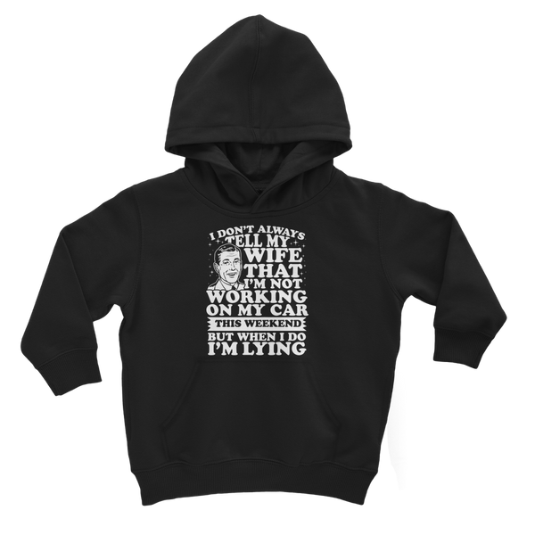 I Don't Always Tell My Wife That I'M Not Working on My Car This Weekend But When I Do I'M Lying Classic Kids Hoodie