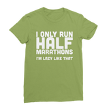 I Only Run Half Marathons I'm Lazy Like That Classic Women's T-Shirt