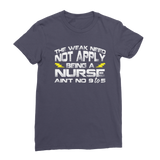 The Weak Need Not Apply Being a Nurse Aint No 9 to 5 Premium Jersey Women's T-Shirt