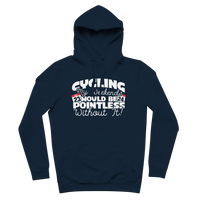 Cycling My Weekends Would Be Pointless Without it! Premium Adult Hoodie