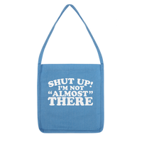 Shut Up I'm Not Almost There Funny Running Classic Tote Bag