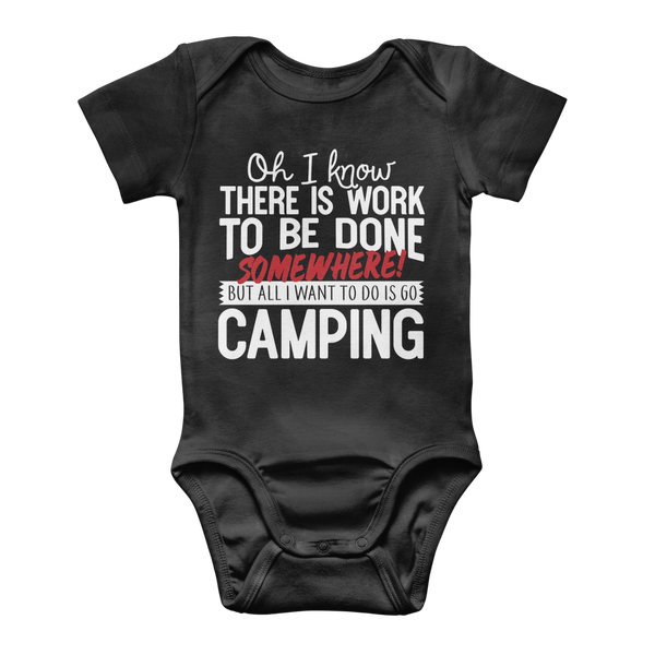 Oh I Know There is Work To Be Done Somewhere! But All I Want To Do Is Go Camping! Classic Baby Onesie Bodysuit
