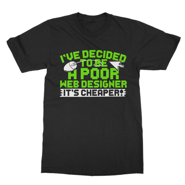 I've Decided to be a Poor Web Designer Classic Adult T-Shirt