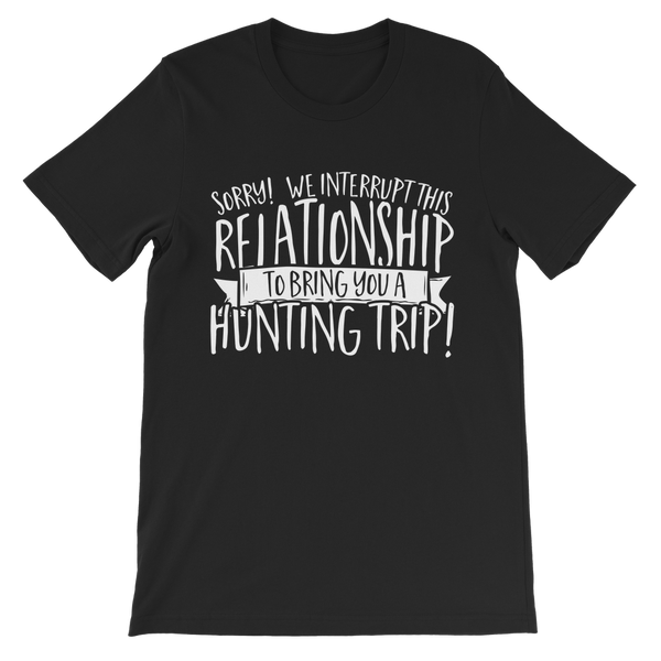 Sorry We Interrupt This Relationship To Bring You A Hunting Trip Classic Kids T-Shirt