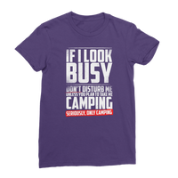 If I Look Busy Don't Disturb Me Unless You Plan To Take Me Camping Seriously. Only Camping Premium Jersey Women's T-Shirt