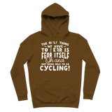 The Only Thing We Have To Fear is Fear Itself Oh and Not Being Able To Go Cycling! Premium Adult Hoodie