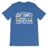 The Weak Need Not Apply Being a Trucker Aint No 9 to 5 Classic Kids T-Shirt