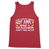 The Weak Need Not Apply Being a Teacher Aint No 9 to 5 Classic Women's Tank Top