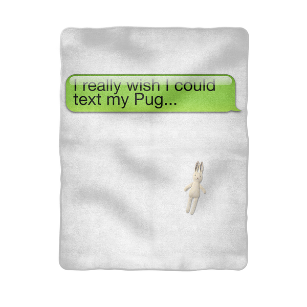I Really Wish I Could Text my Pug Sublimation Baby Blanket