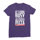 If I Look Busy Don't Disturb Me Unless You Plan To Take Me Pizza Seriously. Only Pizza Premium Jersey Women's T-Shirt