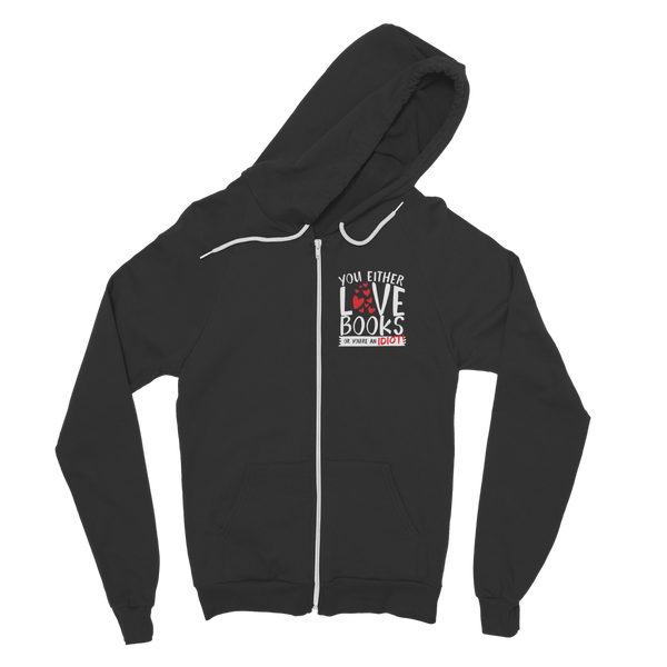 You Either Love Books Or You're An Idiot! Classic Adult Zip Hoodie