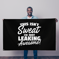 This Isn't Sweat I'm Leaking Awesome Sublimation Flag