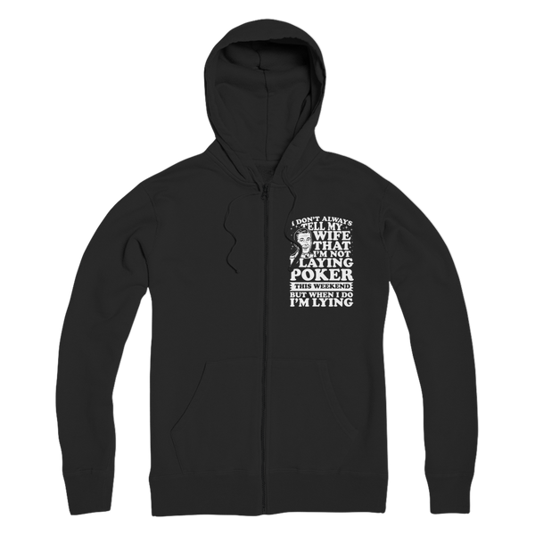 I Don't Always Tell My Wife That I'M Not Playing Poker This Weekend But When I Do I'M Lying Premium Adult Zip Hoodie
