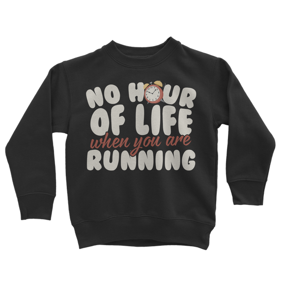 No Hour of Life is Wasted When You've Running Classic Kids Sweatshirt