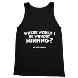 Where Would I Be Without Surfing? Classic Adult Tank Top