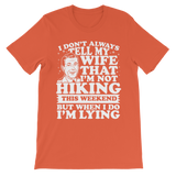 I Don't Always Tell My Wife That I'M Not Hiking This Weekend But When I Do I'M Lying Classic Kids T-Shirt