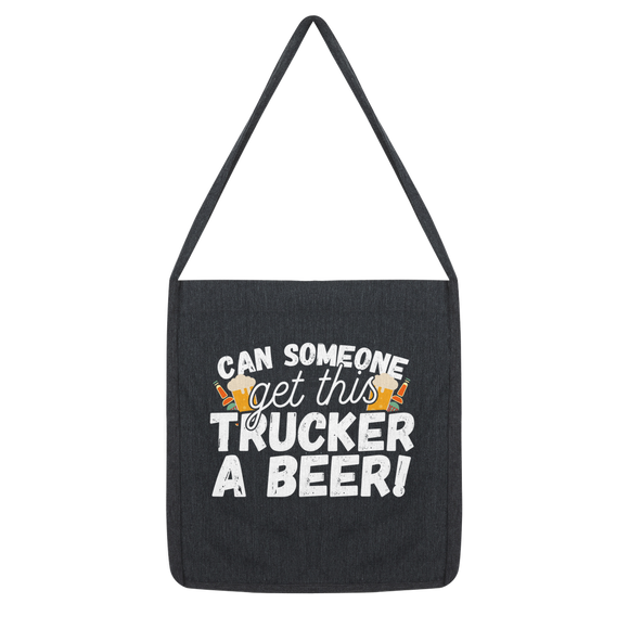Can Someone Get Trucker a Beer! Classic Tote Bag
