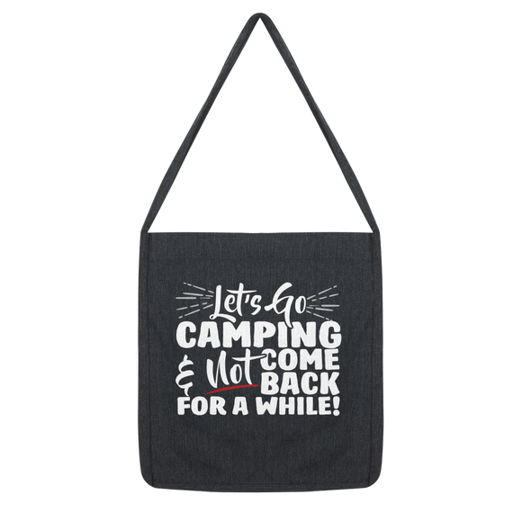 Lets Go Camping & Not Come Back For A While! Classic Tote Bag