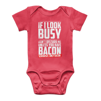 If I Look Busy Don't Disturb Me Unless You Plan To Take Me Bacon Seriously. Only Bacon Classic Baby Onesie Bodysuit