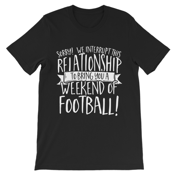 Sorry We Interrupt This Relationship To Bring You A Weekend Of Football! Premium Kids T-Shirt