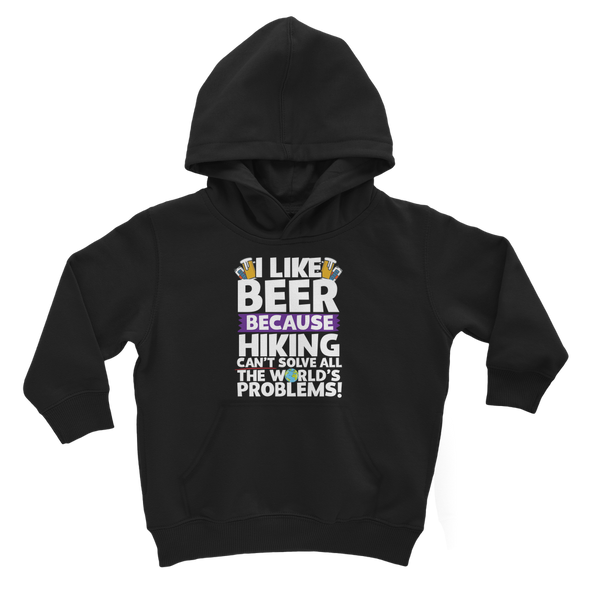 I Like Beer as Hiking Can't Solve All The World's Problems! Classic Kids Hoodie