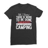 Oh I Know There is Work To Be Done Somewhere! But All I Want To Do Is Go Camping! Classic Women's T-Shirt