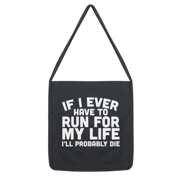 If I Ever Have To Run For My Life I'll Probably Die Classic Tote Bag