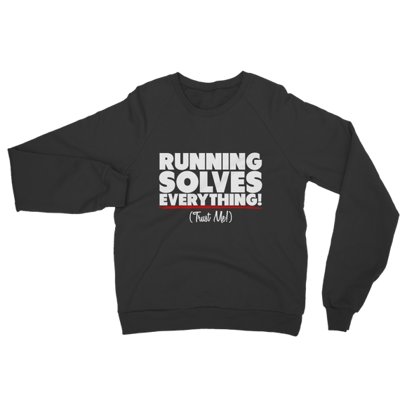 Running Solves Everything Classic Adult Sweatshirt