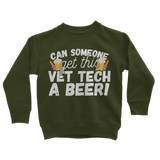 Can Someone Get Vet Tech a Beer! Classic Kids Sweatshirt