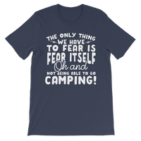 The Only Thing We Have To Fear is Fear Itself Oh and Not Being Able To Go Camping! Premium Kids T-Shirt