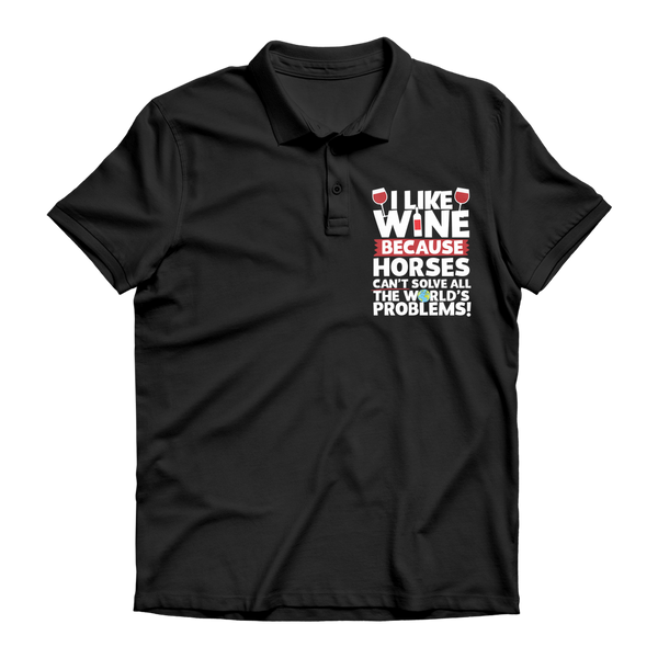 I Like Wine as Horses Can't Solve All The World's Problems! Premium Adult Polo Shirt
