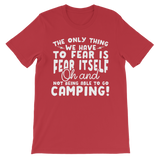The Only Thing We Have To Fear is Fear Itself Oh and Not Being Able To Go Camping! Classic Kids T-Shirt