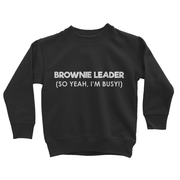 Brownie Leader (So Yeah, I'm Busy!) Guide Classic Kids Sweatshirt