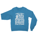 I Don't Always Tell My Wife That I'M Not Working on My Car This Weekend But When I Do I'M Lying Classic Adult Sweatshirt