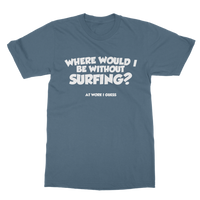 Where Would I Be Without Surfing? Classic Adult T-Shirt