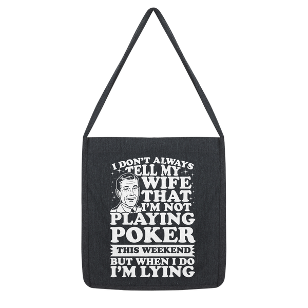 I Don't Always Tell My Wife That I'M Not Playing Poker This Weekend But When I Do I'M Lying Classic Tote Bag