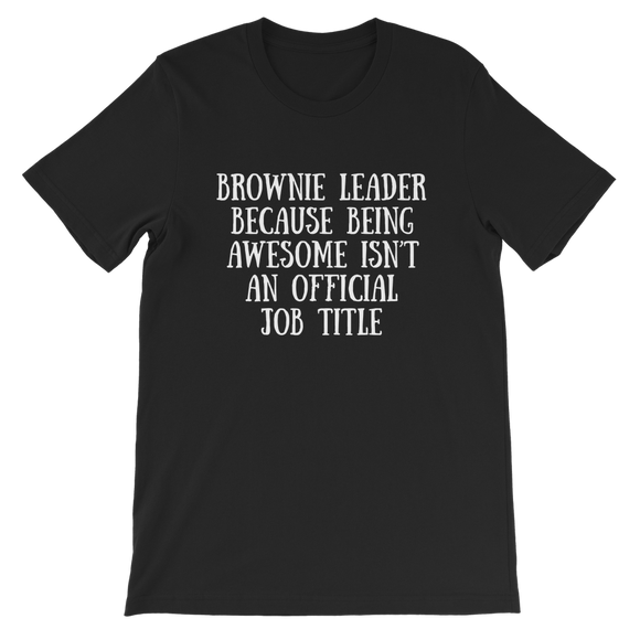 Brownie Leader Because Being Awesome Isn't An Official Job Title Guide Classic Kids T-Shirt