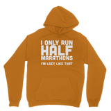I Only Run Half Marathons I'm Lazy Like That Classic Adult Hoodie