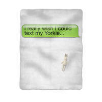 I Really Wish I Could Text my Yorkie Sublimation Baby Blanket