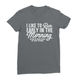 I Like To Run Early In The Morning Classic Women's T-Shirt