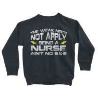 The Weak Need Not Apply Being a Nurse Aint No 9 to 5 Classic Kids Sweatshirt