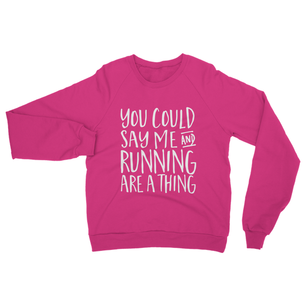 You Could Say Me And Running Are A Thing Classic Adult Sweatshirt