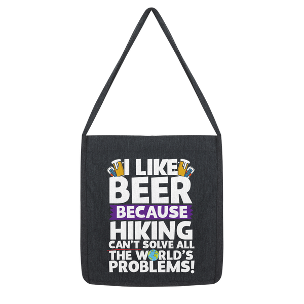 I Like Beer as Hiking Can't Solve All The World's Problems! Classic Tote Bag