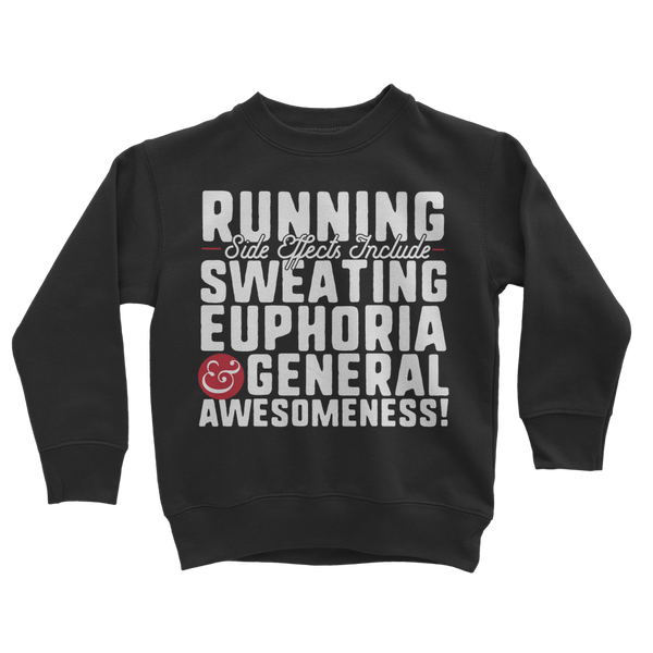 Running Side Effects Include Sweating, Euphoria and General Awesomeness Classic Kids Sweatshirt