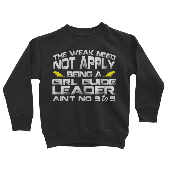 The Weak Need Not Apply Being a Girl Guide Aint No 9 to 5 Classic Kids Sweatshirt