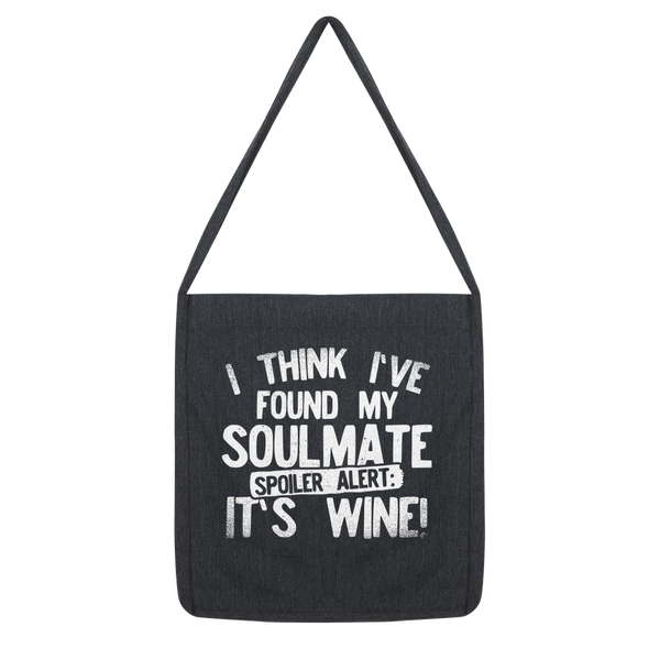 I Think Ive Found My Soulmate Spoiler Alert its Wine Classic Tote Bag