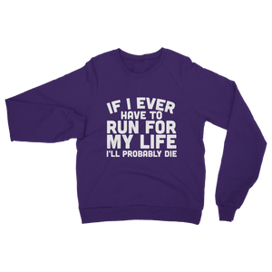 If I Ever Have To Run For My Life I'll Probably Die Classic Adult Sweatshirt